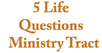 5 Life Questions Ministry Tract